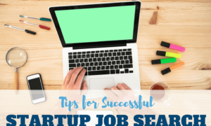 10 Essential Tips For A Successful Startup Job Search